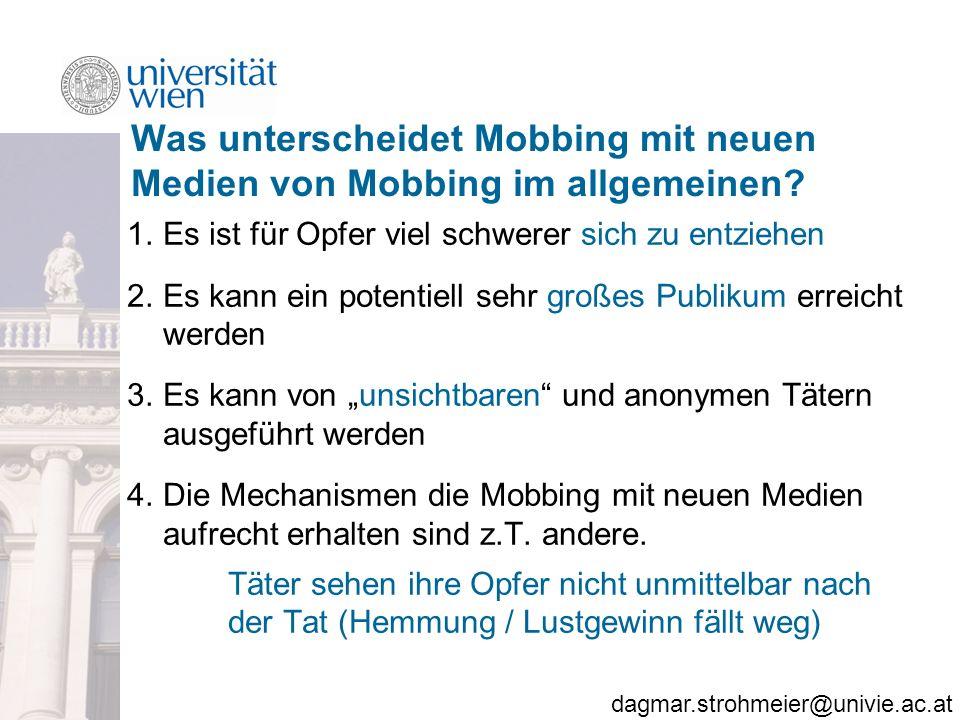 dagmar.strohmeier@univie.ac.at Was unterscheidet Mobbing mit neuen Medien von Mobbing im allgemeinen.