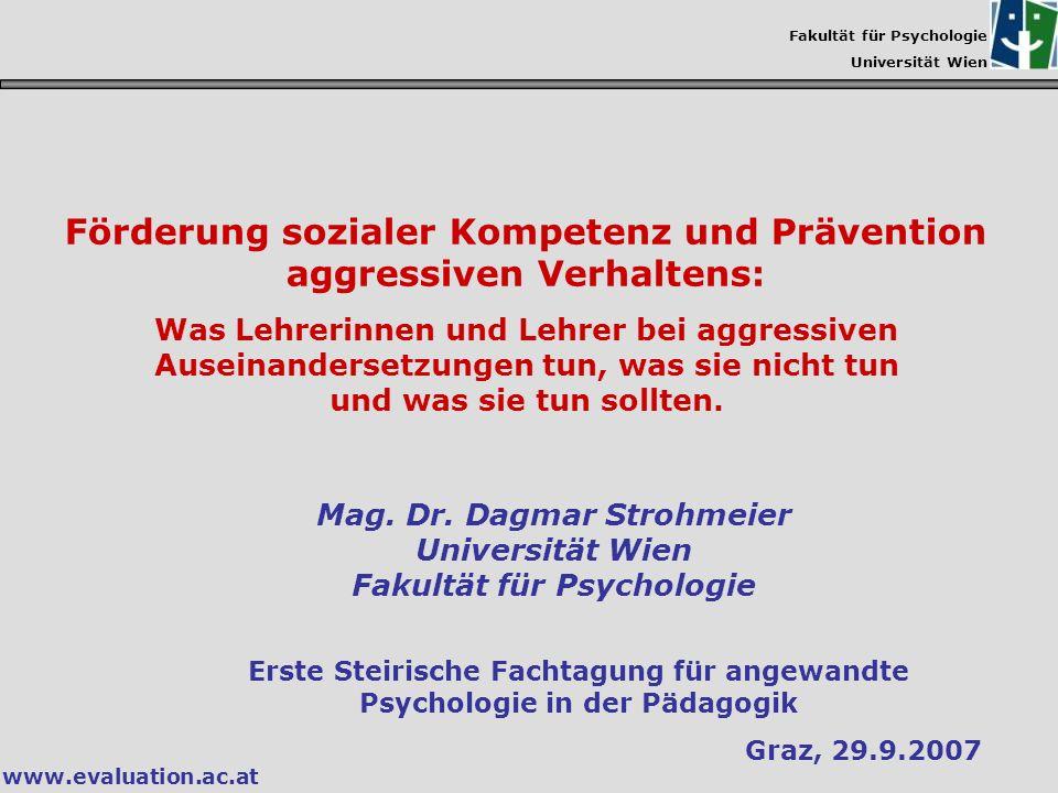 Fakultät für Psychologie Universität Wien www.evaluation.ac.at Förderung sozialer Kompetenz und Prävention aggressiven Verhaltens: Was Lehrerinnen und