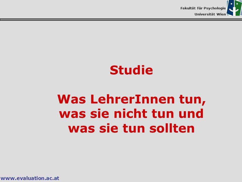 Fakultät für Psychologie Universität Wien www.evaluation.ac.at Studie Was LehrerInnen tun, was sie nicht tun und was sie tun sollten