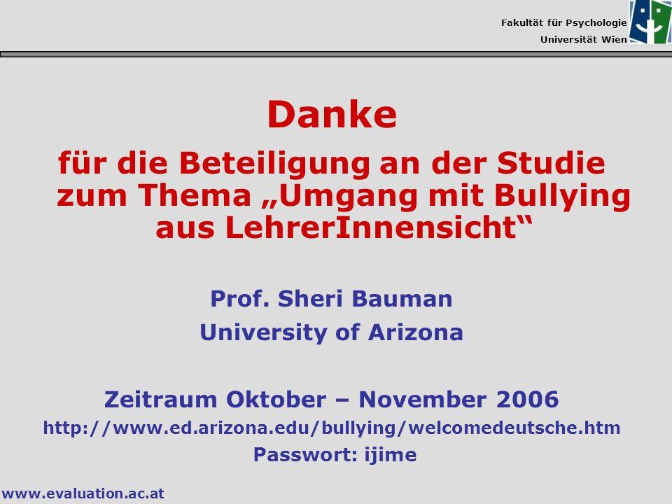 Fakultät für Psychologie Universität Wien www.evaluation.ac.at Danke für die Beteiligung an der Studie zum Thema Umgang mit Bullying aus LehrerInnensi