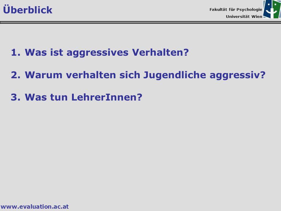 Fakultät für Psychologie Universität Wien www.evaluation.ac.at Überblick 1.Was ist aggressives Verhalten? 2.Warum verhalten sich Jugendliche aggressiv