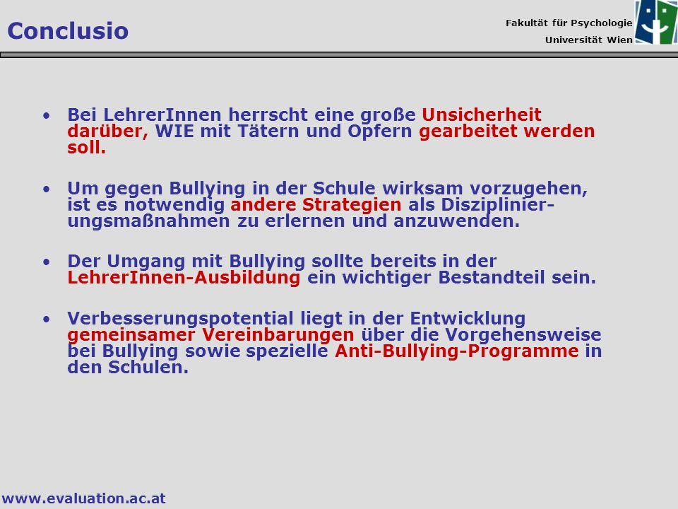 Fakultät für Psychologie Universität Wien www.evaluation.ac.at Conclusio Bei LehrerInnen herrscht eine große Unsicherheit darüber, WIE mit Tätern und
