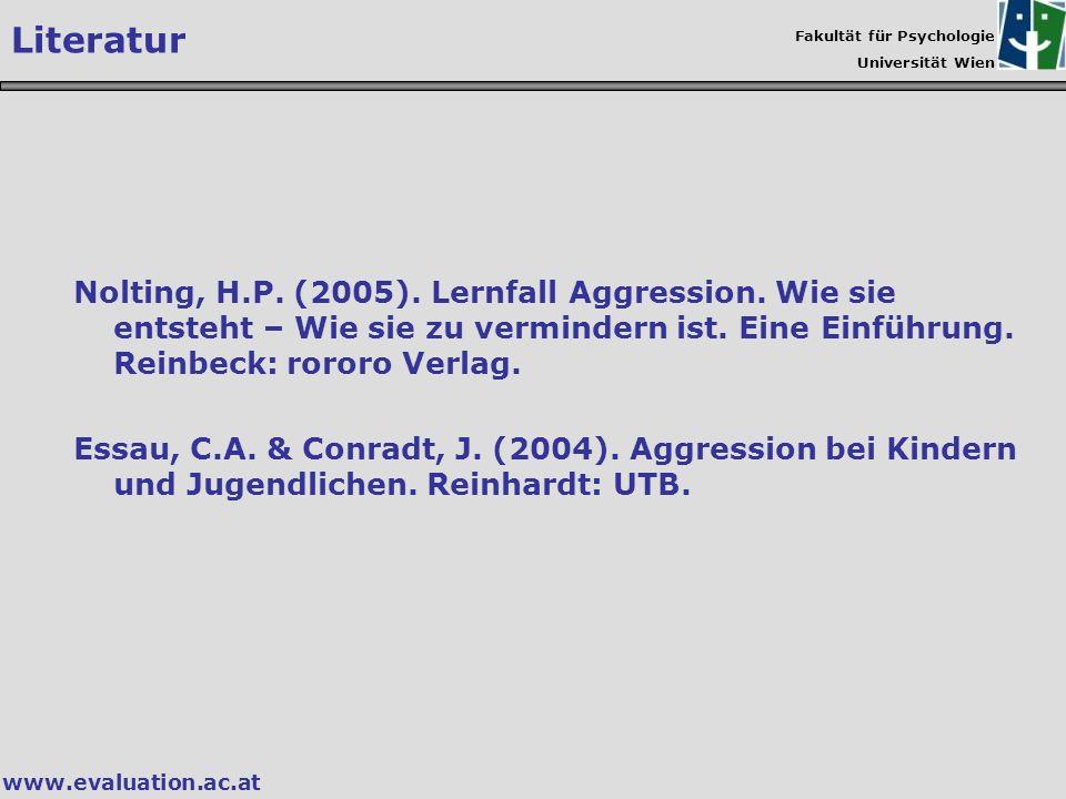 Fakultät für Psychologie Universität Wien www.evaluation.ac.at Literatur Nolting, H.P. (2005). Lernfall Aggression. Wie sie entsteht – Wie sie zu verm