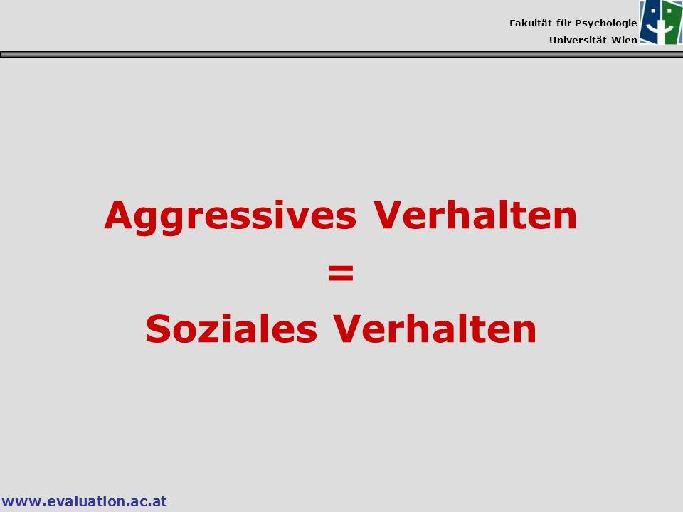 Fakultät für Psychologie Universität Wien www.evaluation.ac.at Aggressives Verhalten = Soziales Verhalten