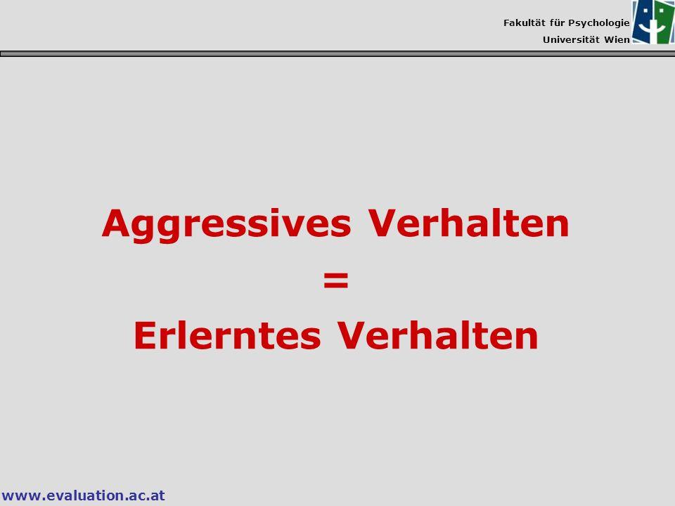 Fakultät für Psychologie Universität Wien www.evaluation.ac.at Aggressives Verhalten = Erlerntes Verhalten