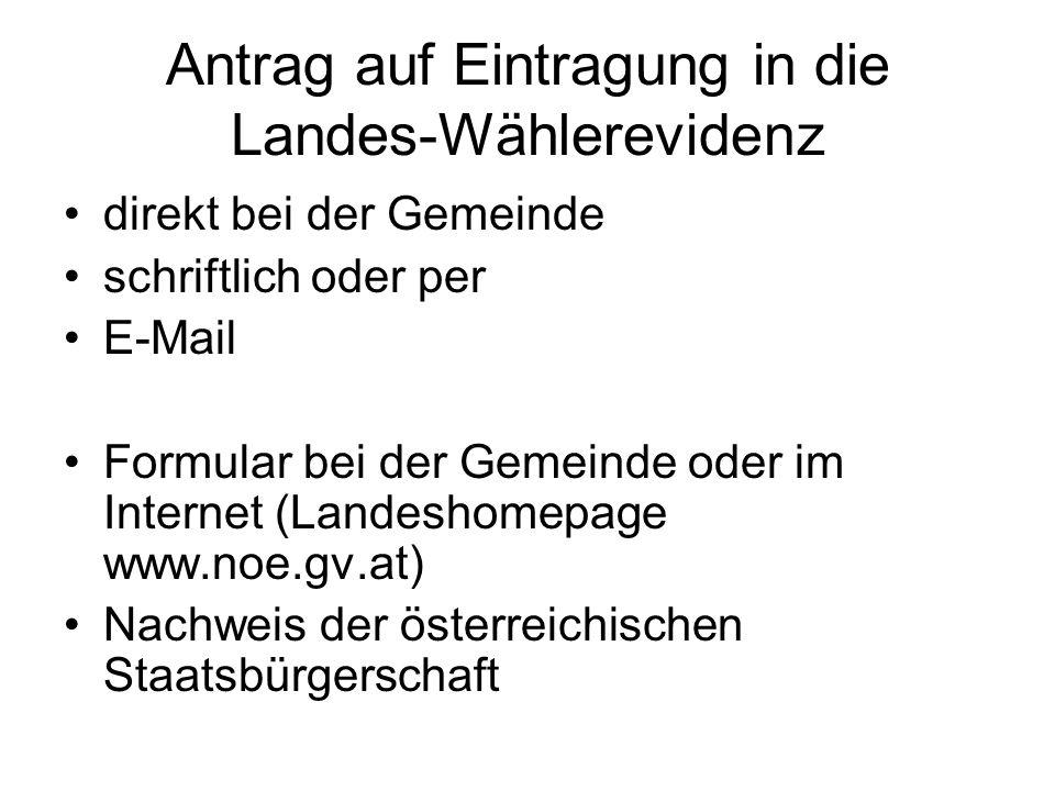 Antrag auf Eintragung in die Landes-Wählerevidenz direkt bei der Gemeinde schriftlich oder per E-Mail Formular bei der Gemeinde oder im Internet (Landeshomepage www.noe.gv.at) Nachweis der österreichischen Staatsbürgerschaft