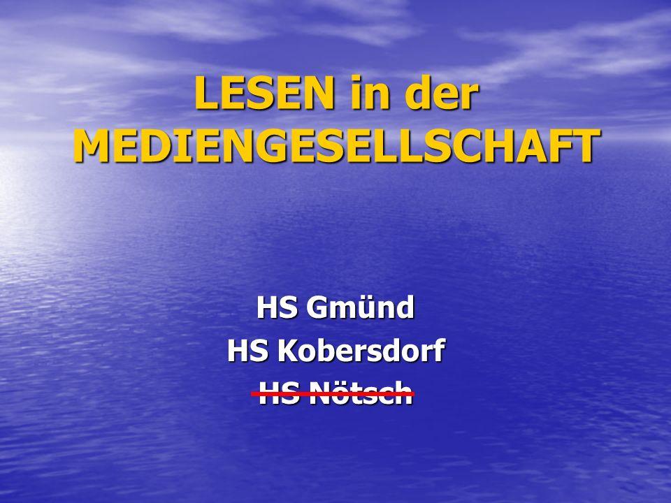 LESEN in der MEDIENGESELLSCHAFT HS Gmünd HS Kobersdorf HS Nötsch