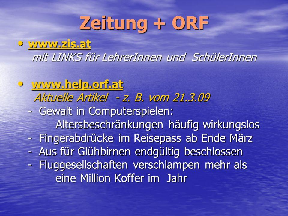 Zeitung + ORF www.zis.at www.zis.at www.zis.at mit LINKS für LehrerInnen und SchülerInnen mit LINKS für LehrerInnen und SchülerInnen www.help.orf.at w