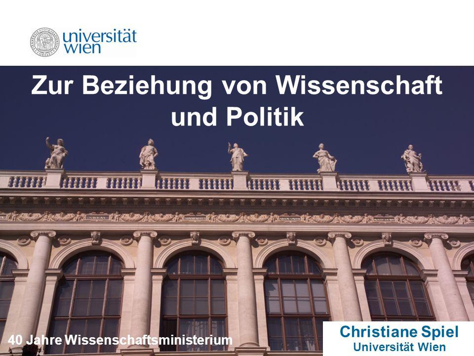 1 Zur Beziehung von Wissenschaft und Politik Christiane Spiel Universität Wien 40 Jahre Wissenschaftsministerium