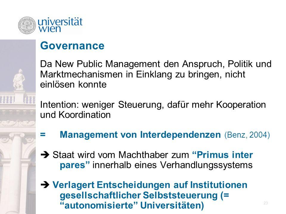 23 Da New Public Management den Anspruch, Politik und Marktmechanismen in Einklang zu bringen, nicht einlösen konnte Intention: weniger Steuerung, daf