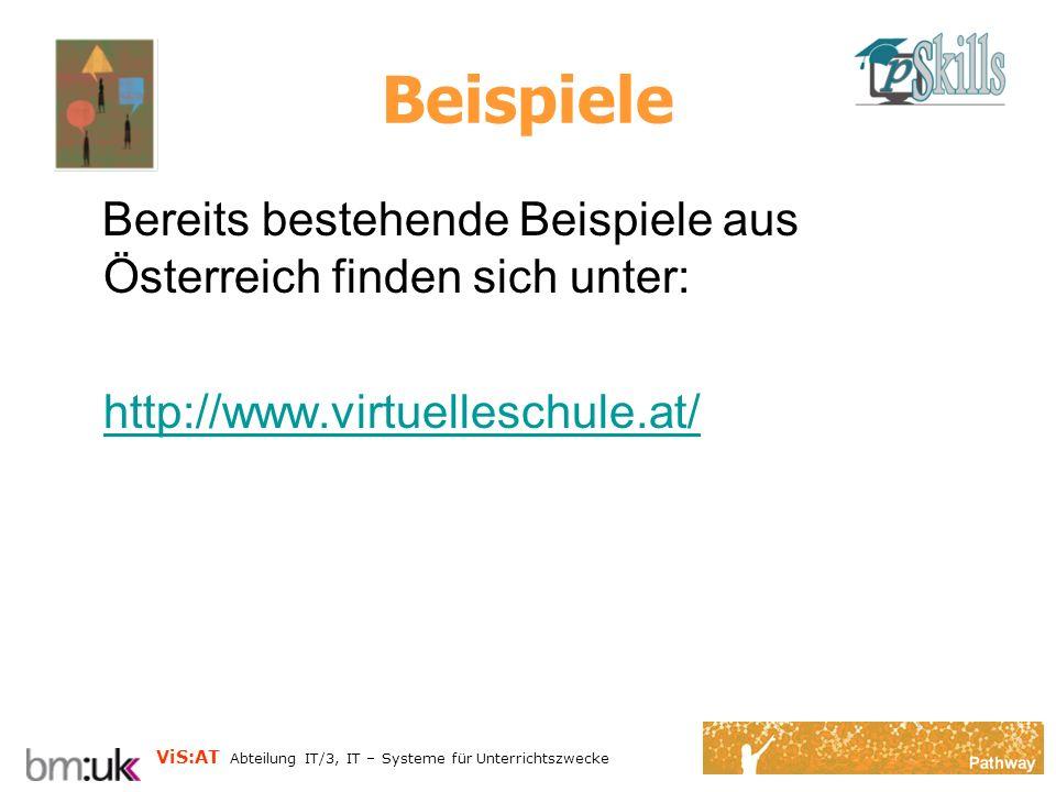 ViS:AT Abteilung IT/3, IT – Systeme für Unterrichtszwecke Beispiele Bereits bestehende Beispiele aus Österreich finden sich unter: http://www.virtuelleschule.at/
