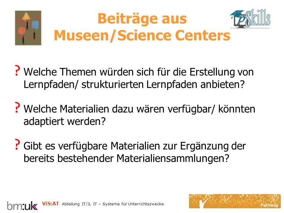 ViS:AT Abteilung IT/3, IT – Systeme für Unterrichtszwecke Kooperation Schulen und Museen/Science Centers .