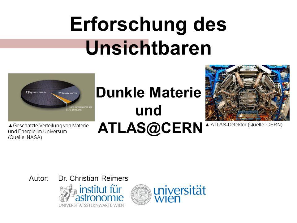 Erforschung des Unsichtbaren Dunkle Materie und ATLAS@CERN Autor:Dr.