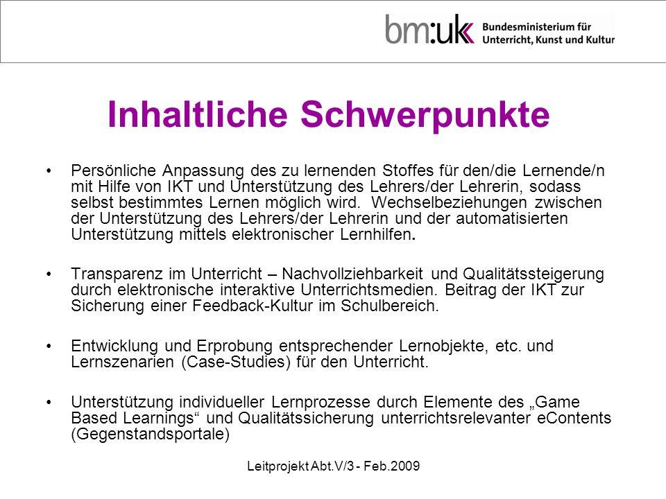 Leitprojekt Abt.V/3 - Feb.2009 Inhaltliche Schwerpunkte Persönliche Anpassung des zu lernenden Stoffes für den/die Lernende/n mit Hilfe von IKT und Un