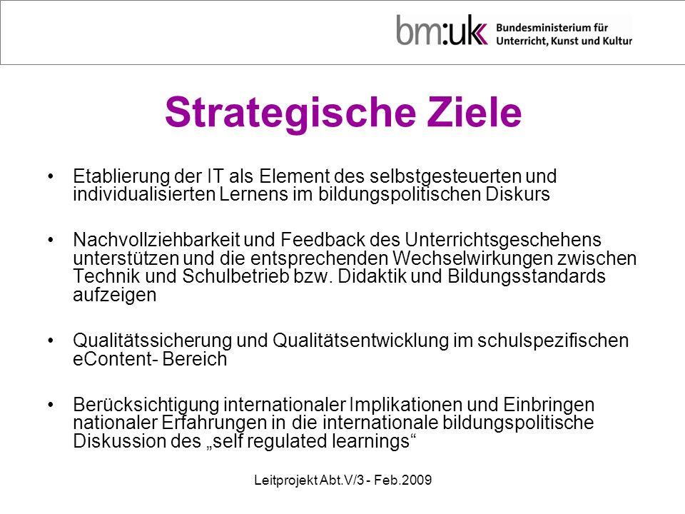 Leitprojekt Abt.V/3 - Feb.2009 Strategische Ziele Etablierung der IT als Element des selbstgesteuerten und individualisierten Lernens im bildungspolit