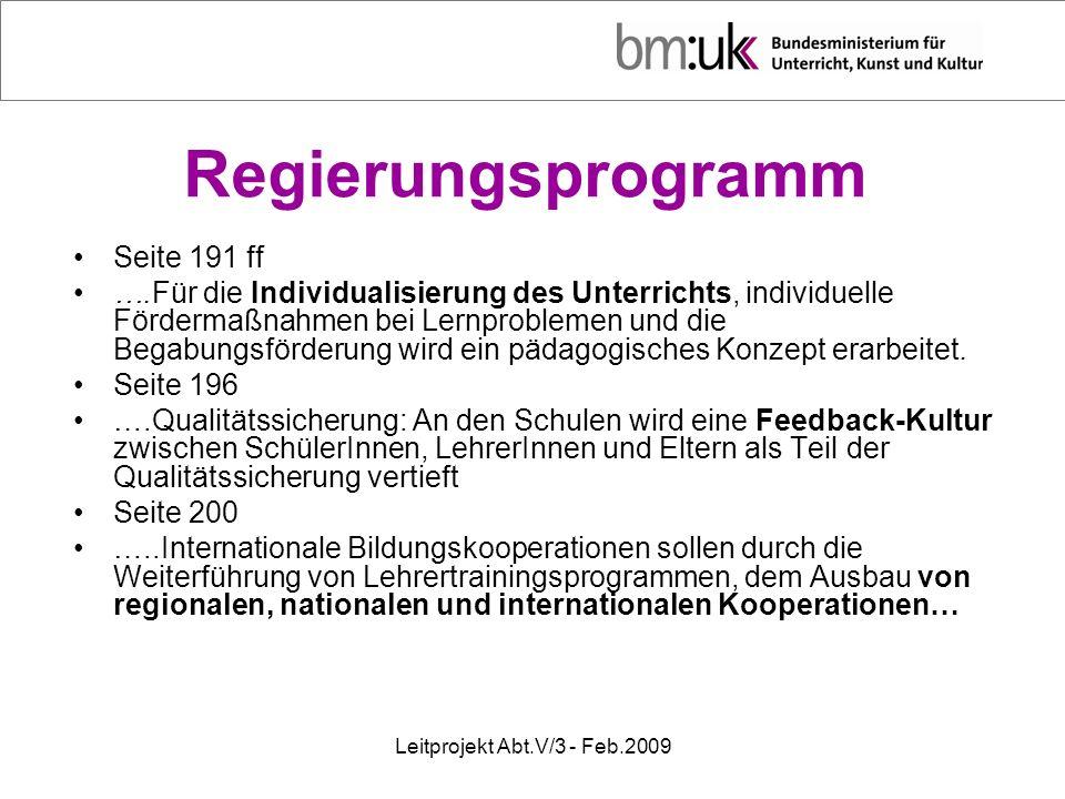 Leitprojekt Abt.V/3 - Feb.2009 Regierungsprogramm Seite 191 ff ….Für die Individualisierung des Unterrichts, individuelle Fördermaßnahmen bei Lernproblemen und die Begabungsförderung wird ein pädagogisches Konzept erarbeitet.