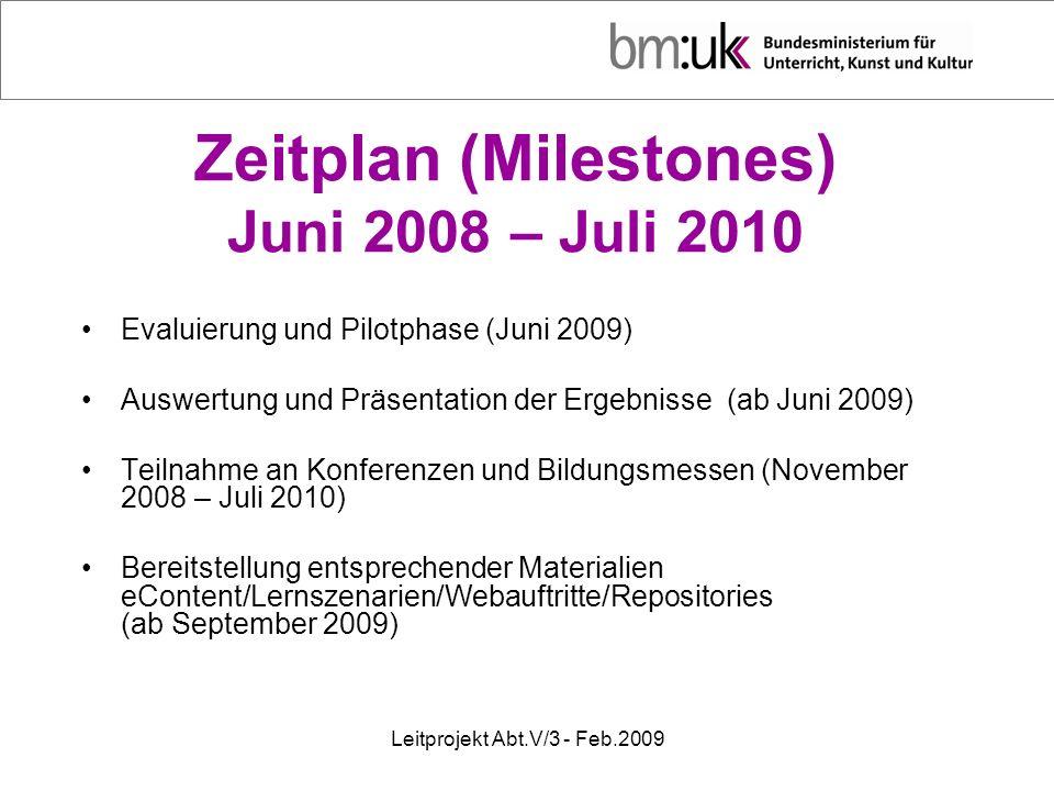 Leitprojekt Abt.V/3 - Feb.2009 Zeitplan (Milestones) Juni 2008 – Juli 2010 Evaluierung und Pilotphase (Juni 2009) Auswertung und Präsentation der Erge