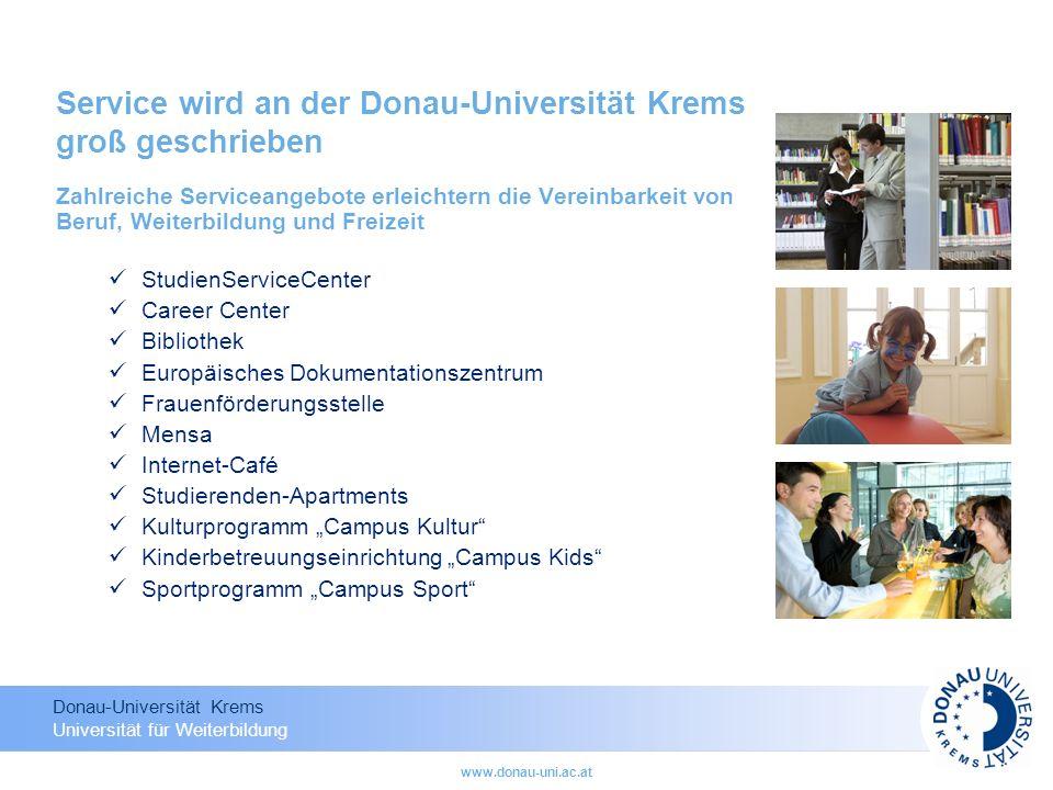 Donau-Universität Krems Universität für Weiterbildung www.donau-uni.ac.at Service wird an der Donau-Universität Krems groß geschrieben Zahlreiche Serv