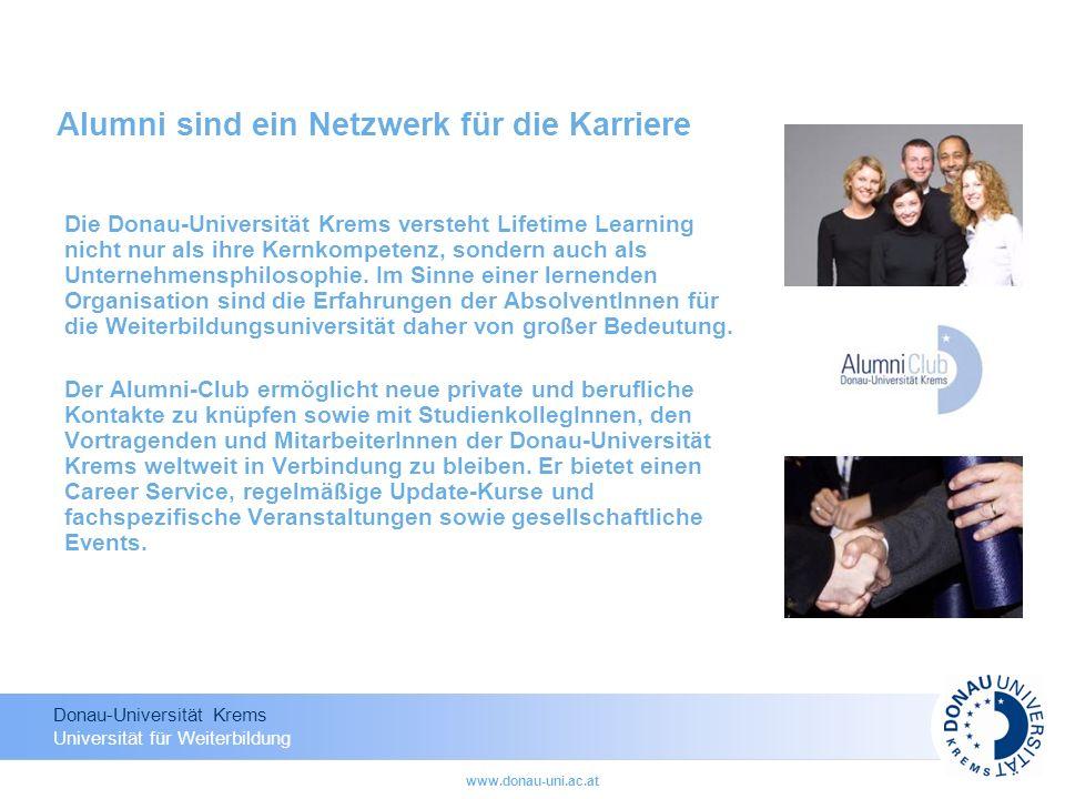 Donau-Universität Krems Universität für Weiterbildung www.donau-uni.ac.at Alumni sind ein Netzwerk für die Karriere Die Donau-Universität Krems verste