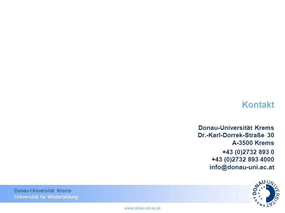 Donau-Universität Krems Universität für Weiterbildung www.donau-uni.ac.at Kontakt Donau-Universität Krems Dr.-Karl-Dorrek-Straße 30 A-3500 Krems +43 (