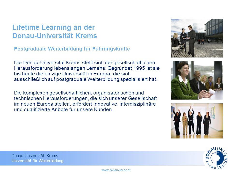 Donau-Universität Krems Universität für Weiterbildung www.donau-uni.ac.at Lifetime Learning an der Donau-Universität Krems Postgraduale Weiterbildung