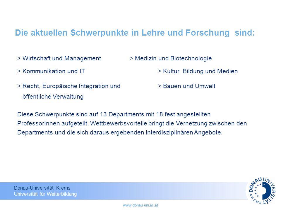 Donau-Universität Krems Universität für Weiterbildung www.donau-uni.ac.at Die aktuellen Schwerpunkte in Lehre und Forschung sind: > Wirtschaft und Man