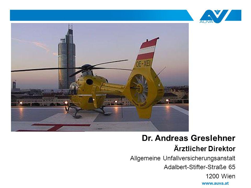 Dr. Andreas Greslehner Ärztlicher Direktor Allgemeine Unfallversicherungsanstalt Adalbert-Stifter-Straße 65 1200 Wien