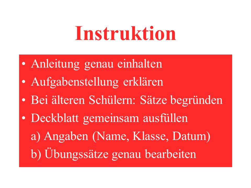 Instruktion Anleitung genau einhalten Aufgabenstellung erklären Bei älteren Schülern: Sätze begründen Deckblatt gemeinsam ausfüllen a) Angaben (Name, Klasse, Datum) b) Übungssätze genau bearbeiten