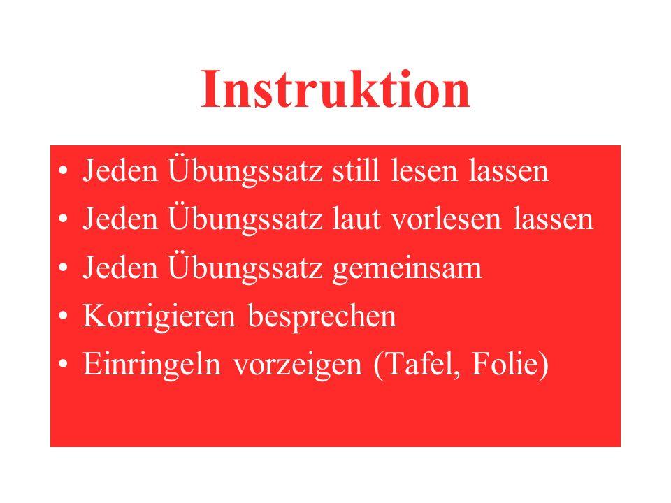 Instruktion Jeden Übungssatz still lesen lassen Jeden Übungssatz laut vorlesen lassen Jeden Übungssatz gemeinsam Korrigieren besprechen Einringeln vorzeigen (Tafel, Folie)
