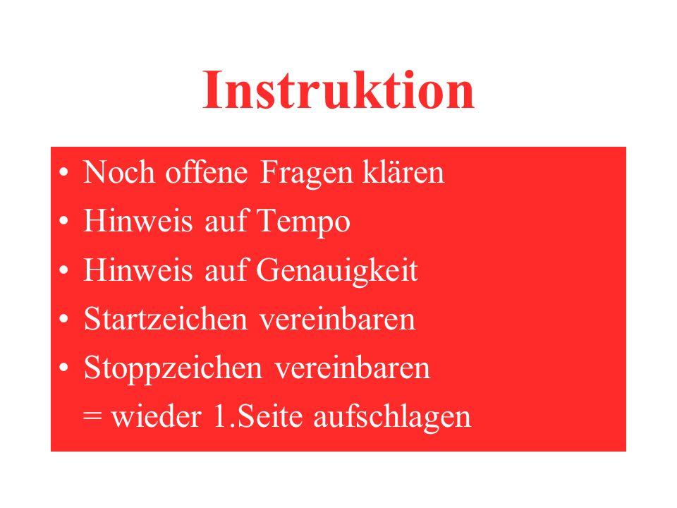 Instruktion Noch offene Fragen klären Hinweis auf Tempo Hinweis auf Genauigkeit Startzeichen vereinbaren Stoppzeichen vereinbaren = wieder 1.Seite aufschlagen