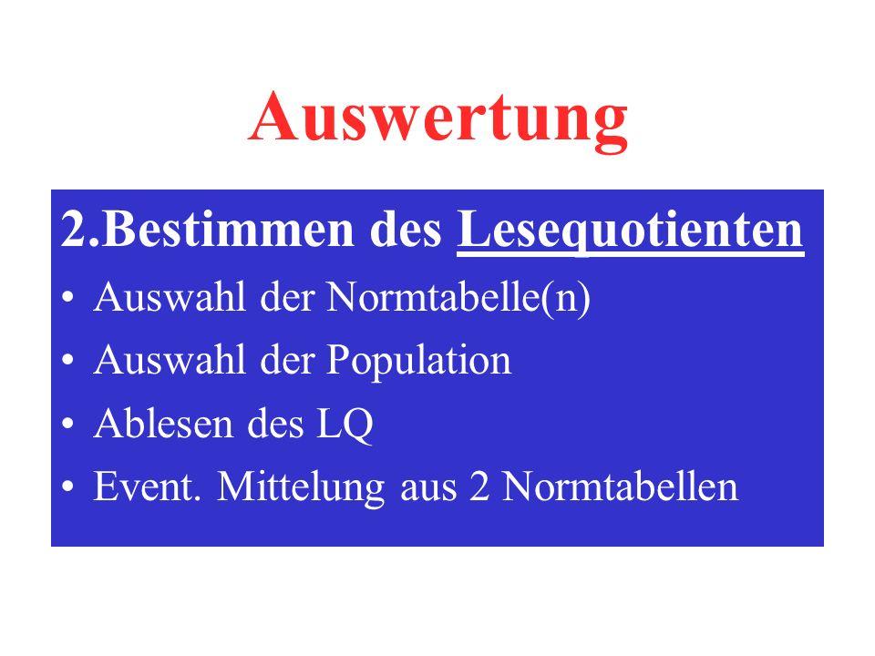 Auswertung 2.Bestimmen des Lesequotienten Auswahl der Normtabelle(n) Auswahl der Population Ablesen des LQ Event.