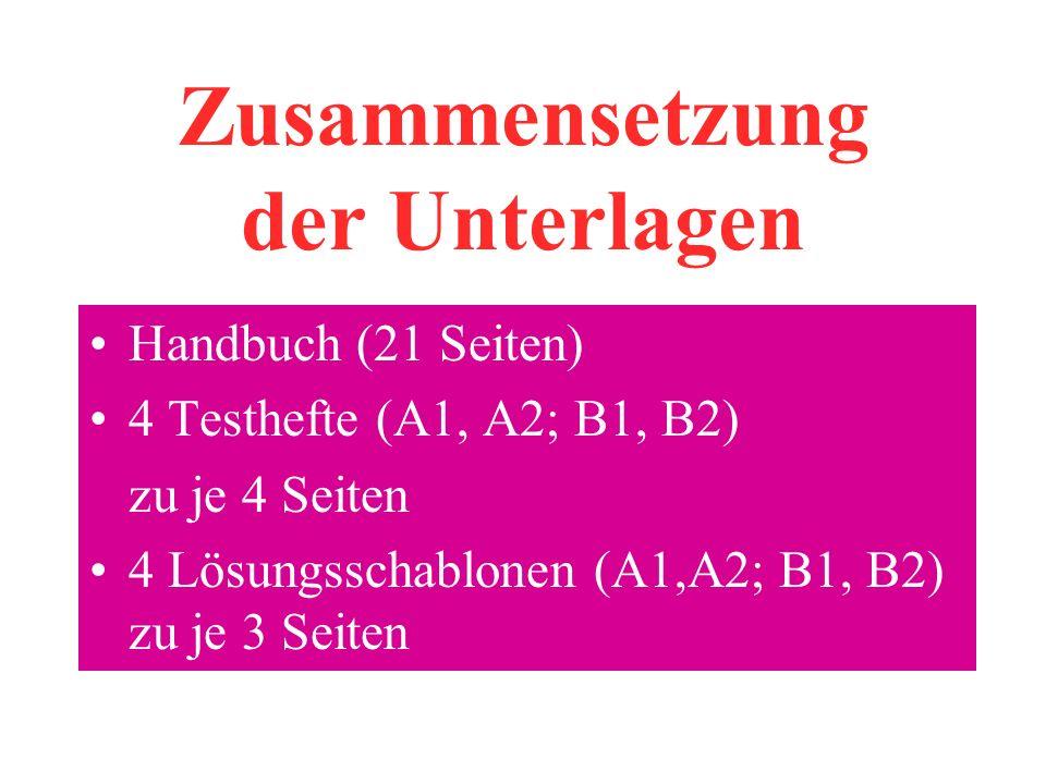 Zusammensetzung der Unterlagen Handbuch (21 Seiten) 4 Testhefte (A1, A2; B1, B2) zu je 4 Seiten 4 Lösungsschablonen (A1,A2; B1, B2) zu je 3 Seiten