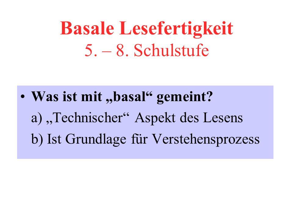 Basale Lesefertigkeit 5.– 8. Schulstufe Was ist mit basal gemeint.