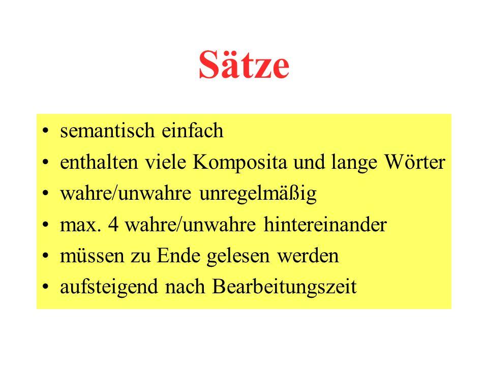 Sätze semantisch einfach enthalten viele Komposita und lange Wörter wahre/unwahre unregelmäßig max.