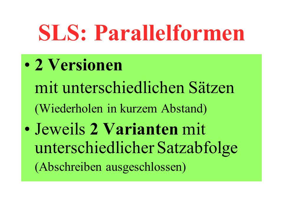 SLS: Parallelformen 2 Versionen mit unterschiedlichen Sätzen (Wiederholen in kurzem Abstand) Jeweils 2 Varianten mit unterschiedlicher Satzabfolge (Abschreiben ausgeschlossen)