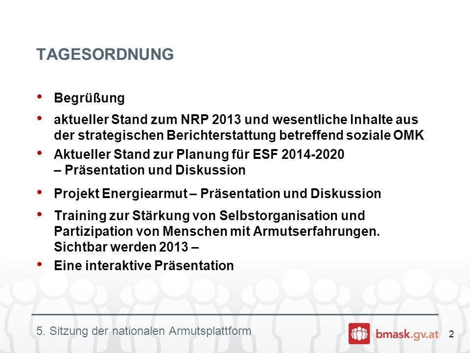 2 5. Sitzung der nationalen Armutsplattform TAGESORDNUNG Begrüßung aktueller Stand zum NRP 2013 und wesentliche Inhalte aus der strategischen Berichte