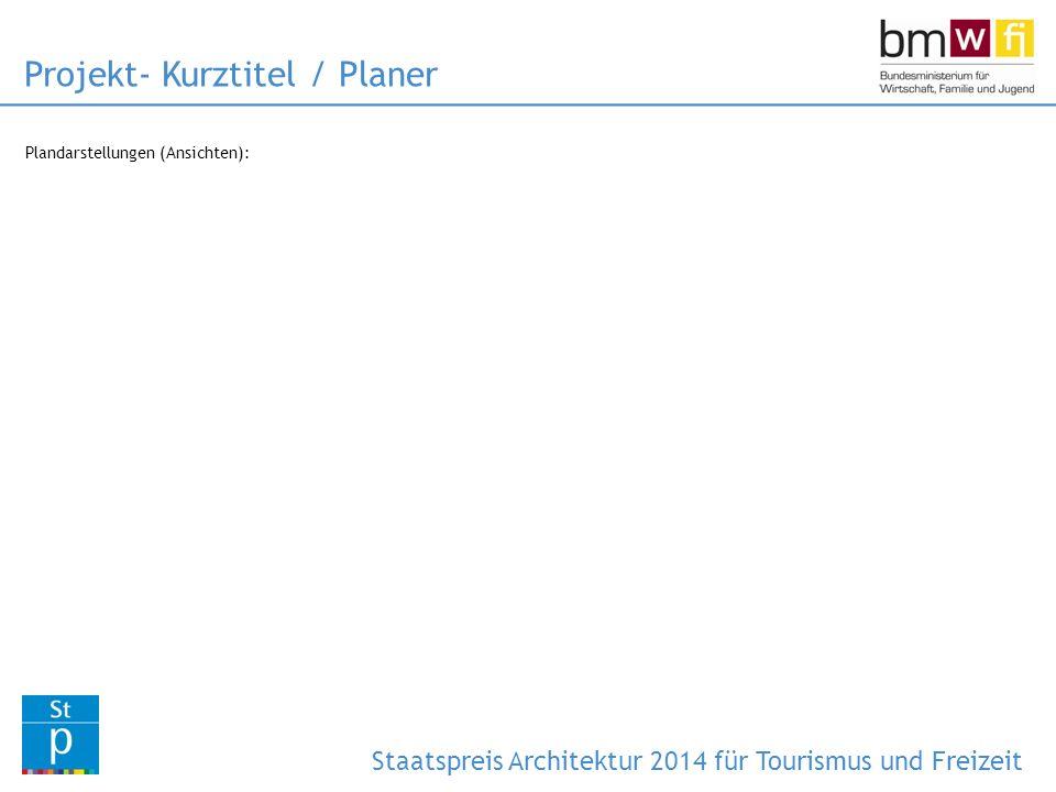 Plandarstellungen (Schnitte/Grundrisse): Projekt- Kurztitel / Planer Staatspreis Architektur 2014 für Tourismus und Freizeit