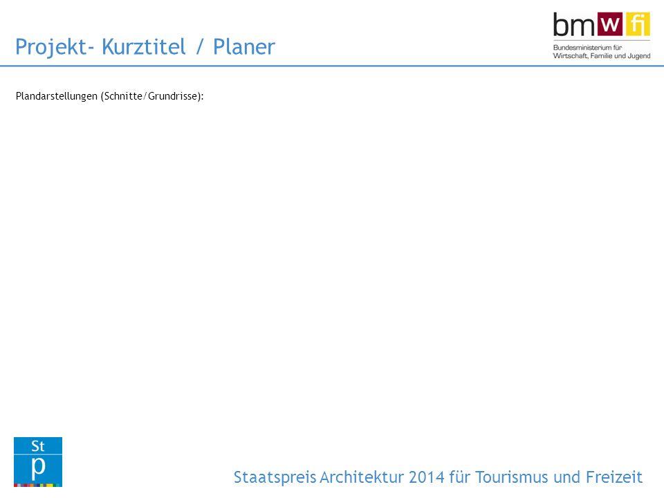 Plandarstellungen (Lageplan): Projekt- Kurztitel / Planer Staatspreis Architektur 2014 für Tourismus und Freizeit