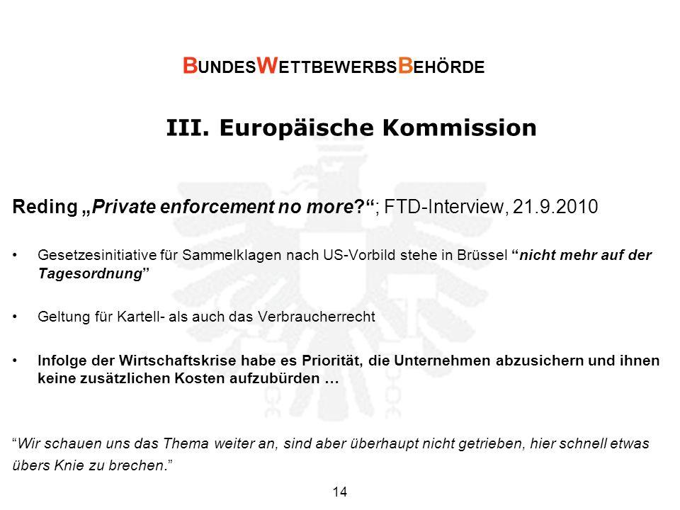 III. Europäische Kommission Reding Private enforcement no more?; FTD-Interview, 21.9.2010 Gesetzesinitiative für Sammelklagen nach US-Vorbild stehe in