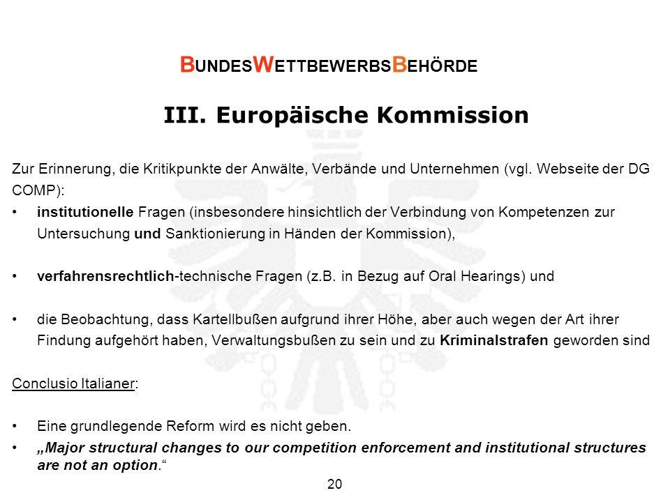 III. Europäische Kommission Zur Erinnerung, die Kritikpunkte der Anwälte, Verbände und Unternehmen (vgl. Webseite der DG COMP): institutionelle Fragen