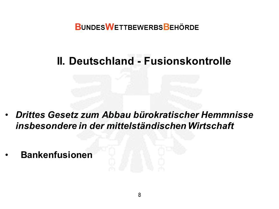 II. Deutschland - Fusionskontrolle Drittes Gesetz zum Abbau bürokratischer Hemmnisse insbesondere in der mittelständischen Wirtschaft Bankenfusionen B