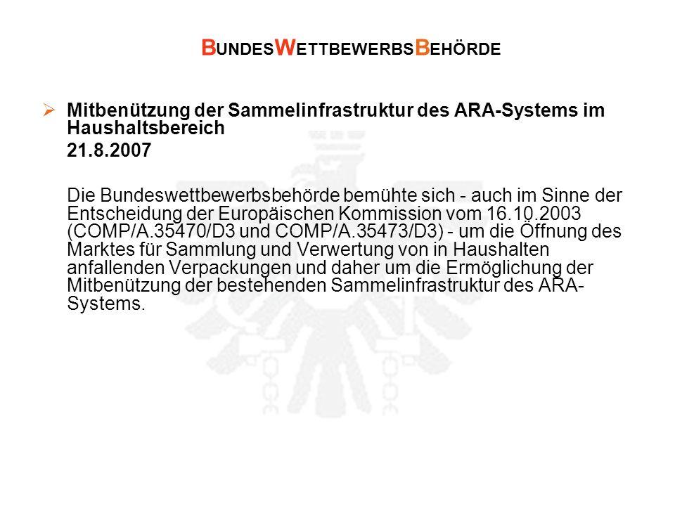 B UNDES W ETTBEWERBS B EHÖRDE Mitbenützung der Sammelinfrastruktur des ARA-Systems im Haushaltsbereich 21.8.2007 Die Bundeswettbewerbsbehörde bemühte