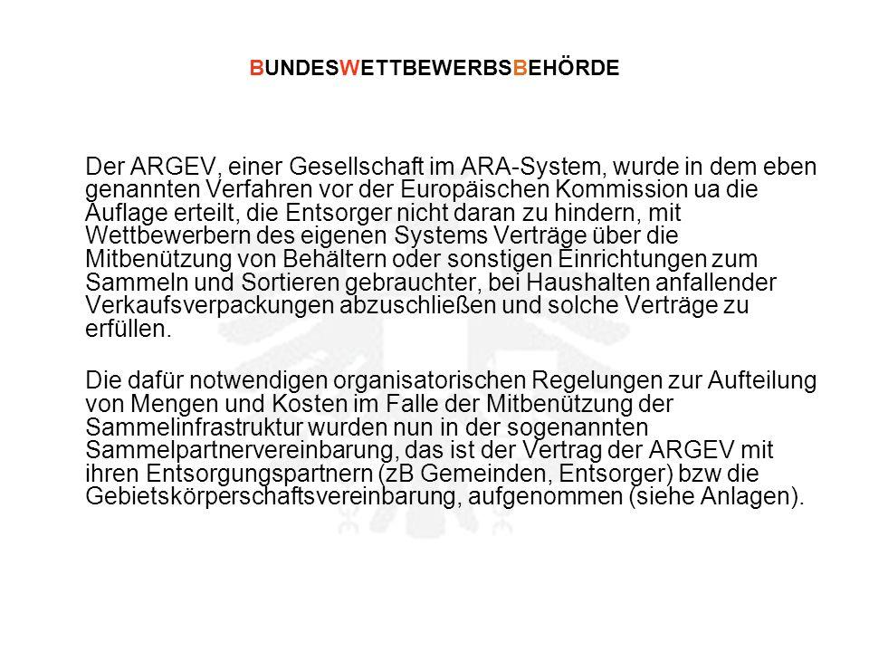 BUNDESWETTBEWERBSBEHÖRDE Der ARGEV, einer Gesellschaft im ARA-System, wurde in dem eben genannten Verfahren vor der Europäischen Kommission ua die Auf