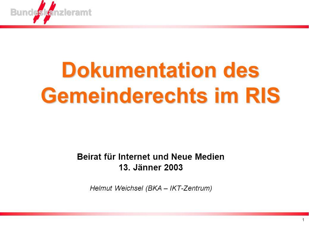 1 Bundeskanzleramt Dokumentation des Gemeinderechts im RIS Beirat für Internet und Neue Medien 13. Jänner 2003 Helmut Weichsel (BKA – IKT-Zentrum)