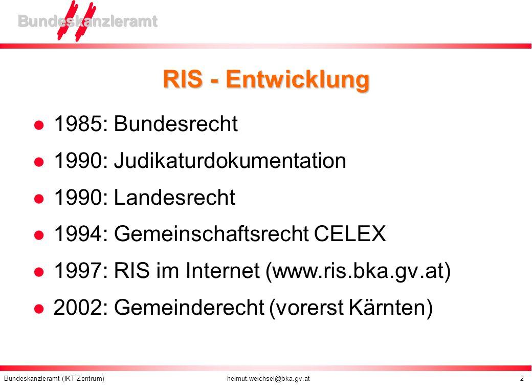 Bundeskanzleramt (IKT-Zentrum) helmut.weichsel@bka.gv.at 2 Bundeskanzleramt RIS - Entwicklung 1985: Bundesrecht 1990: Judikaturdokumentation 1990: Lan