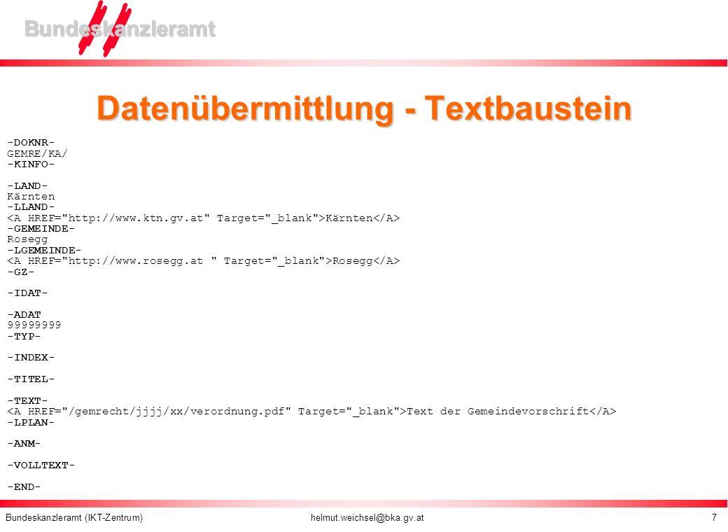 Bundeskanzleramt (IKT-Zentrum) helmut.weichsel@bka.gv.at 7 Bundeskanzleramt Datenübermittlung - Textbaustein -DOKNR- GEMRE/KA/ -KINFO- -LAND- Kärnten