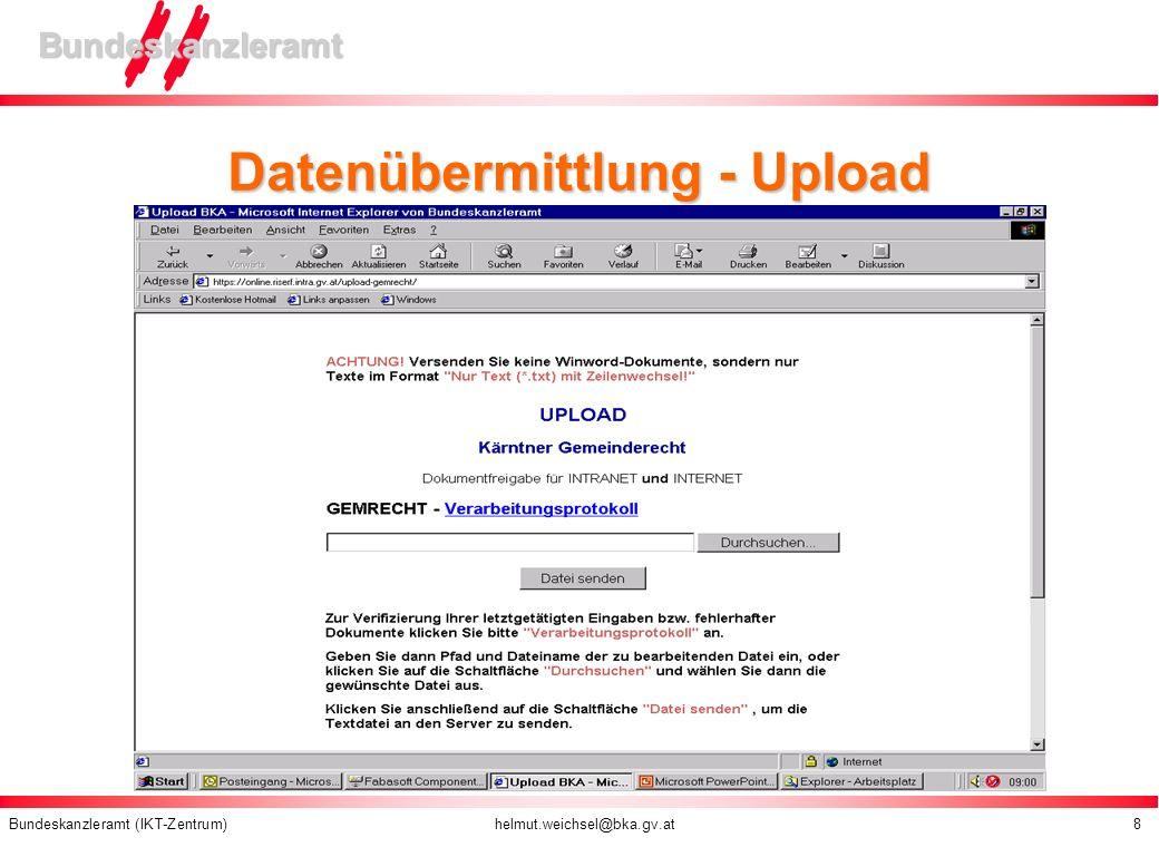 Bundeskanzleramt (IKT-Zentrum) helmut.weichsel@bka.gv.at 8 Bundeskanzleramt Datenübermittlung - Upload