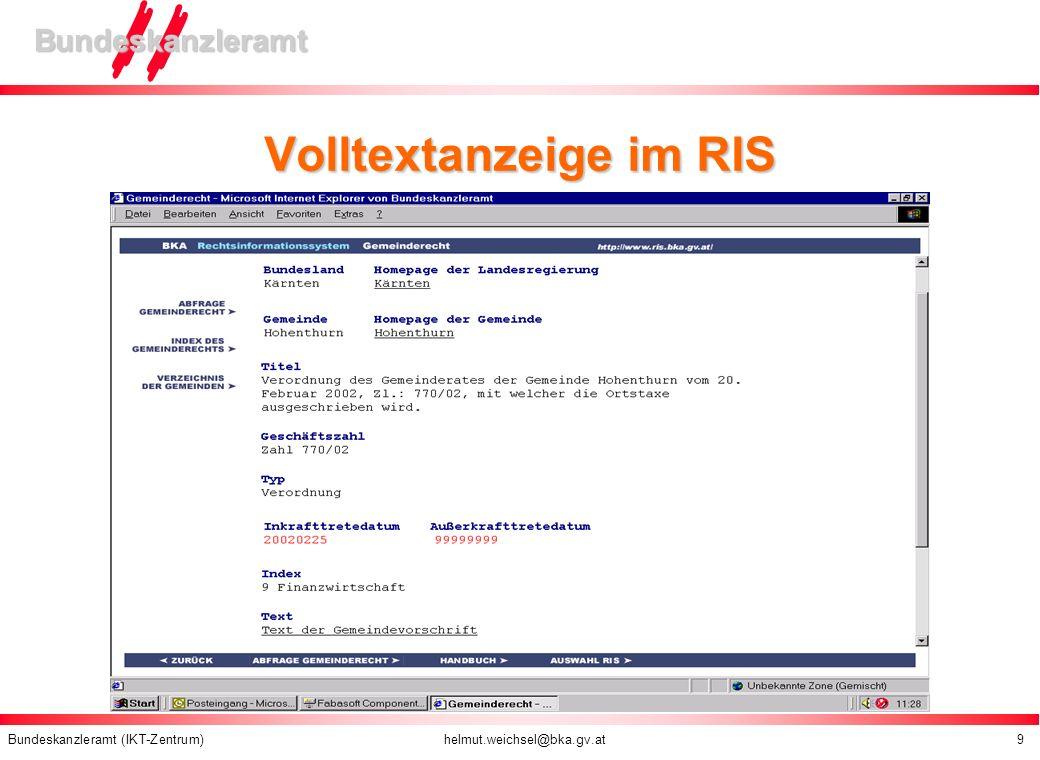 Bundeskanzleramt (IKT-Zentrum) helmut.weichsel@bka.gv.at 9 Bundeskanzleramt Volltextanzeige im RIS