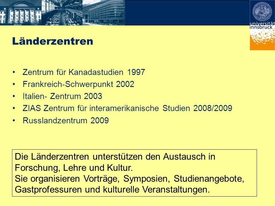 Länderzentren Zentrum für Kanadastudien 1997 Frankreich-Schwerpunkt 2002 Italien- Zentrum 2003 ZIAS Zentrum für interamerikanische Studien 2008/2009 R