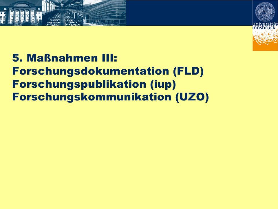 5. Maßnahmen III: Forschungsdokumentation (FLD) Forschungspublikation (iup) Forschungskommunikation (UZO)